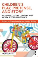 Children's Play, Pretense, and Story: Studies in Culture, Context, and Autism Spectrum Disorder (Paperback)