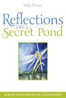 Reflections On A Secret Pond: A short reflection on life, death and rebirth (Hardback)