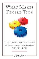 What Makes People Tick: The Three Hidden Worlds of Settlers, Prospectors and Pioneers (Paperback)