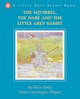 The Squirrel, the Hare and the Little Grey Rabbit