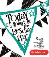 Today Is Going To Be The Best Day Ever: Bright Side (Hardback)
