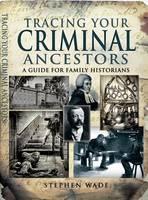 Tracing Your Criminal Ancestors (Paperback)