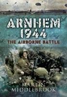 Arnhem 1944: The Airborne Battle (Hardback)