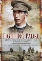 The Fighting Padre: Pat Leonard's Letters from the Trenches 1915-1918 (Hardback)