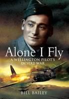 Alone I Fly: A Wellington Pilot's Desert War (Hardback)