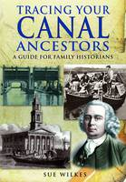 Tracing Your Canal Ancestors: A Guide For Family Historians (Paperback)