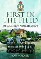 First in the Field: 651 Squadron Air Observation Post (Hardback)