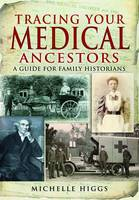 Tracing Your Medical Ancestors: a Guide for Family Historians (Paperback)