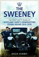 The Sweeney: The First Sixty Years of Scotland Yard's Crimebusting: Flying Squad, 1919-1978 (Hardback)