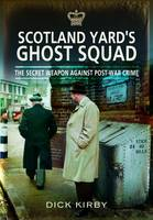 Scotland Yard's Ghost Squad: the Secet Weapon Against Post-war Crime (Paperback)