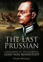 Last Prussian: A Biography of Field Mashal Gerd von Rundstedt (Hardback)