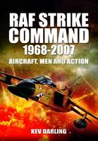 RAF Strike Command 1968 -2007: Aircraft, Men and Action (Hardback)