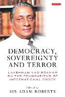 Democracy, Sovereignty and Terror: Lakshman Kadirgamar on the Foundations of International Order - International Library of Political Studies 41 (Hardback)