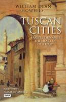 Tuscan Cities: Travels Through the Heart of Old Italy (Paperback)