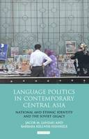 Language Politics in Contemporary Central Asia: National and Ethnic Identity and the Soviet Legacy (Hardback)