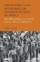 The Politics and Economics of Decolonization in Africa: The Failed Experiment of the Central African Federation - International Library of African Studies (Hardback)