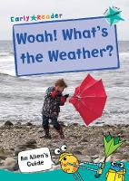 Woah! What's the Weather?: (Turquoise Non-fiction Early Reader) - An Alien's Guide (Non-fiction Early Reader) (Paperback)