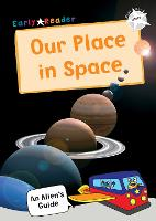 Our Place In Space: (White Non-fiction Early Reader) - An Alien's Guide (Non-fiction Early Reader) (Paperback)