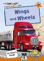 Wings and Wheels: (Orange Non-fiction Early Reader) - An Alien's Guide (Non-fiction Early Reader) (Paperback)