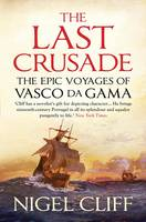 The Last Crusade: The Epic Voyages of Vasco Da Gama (Hardback)
