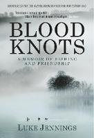 Blood Knots: Of Fathers, Friendship and Fishing (Paperback)