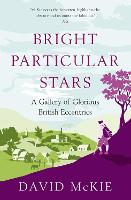 Bright Particular Stars: A Gallery of Glorious British Eccentrics (Hardback)