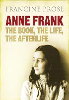 Anne Frank: The Book, the Life, the Afterlife (Hardback)