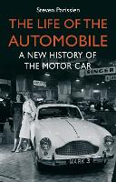 The Life of the Automobile: A New History of the Motor Car (Hardback)