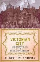 The Victorian City: Everyday Life in Dickens' London (Hardback)