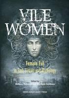 Vile Women: Female Evil in Fact, Fiction and Mythology (Paperback)