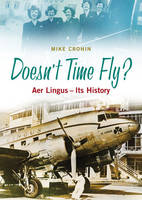 Doesn't Time Fly: Aer Lingus - Its History (Hardback)