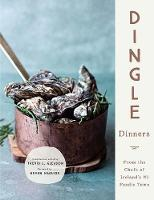 Dingle Dinners: From the Chefs of Ireland's #1 Foodie Town (Hardback)