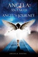 Angela: An Earth Angel's Journey (Paperback)