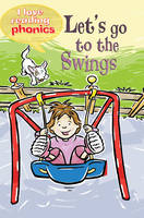 I Love Reading Phonics Level 2: Let's Go to the Swings - I Love Reading Phonics (Hardback)