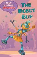 I Love Reading Phonics Level 6: The Robot Bop - I Love Reading Phonics (Hardback)