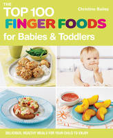 The Top 100 Finger Food Recipes for Babies and Toddlers (Paperback)