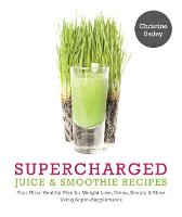 Supercharged Juice & Smoothie Recipes: Your Ultra-Healthy Plan for Weight Loss, Detox, Beauty & More Using Super-Supplements (Paperback)
