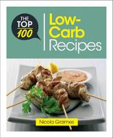 The Top 100 Low-Carb Recipes: Quick and Nutritious Dishes for Easy Low-Carb Eating - Top 100 Recipes 3 (Paperback)