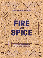 Fire & Spice: Fragrant recipes from the Silk Road and beyond (Hardback)