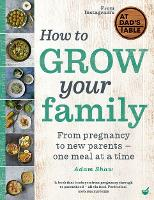 How to Grow Your Family: From pregnancy to new parents - one meal at a time (Hardback)