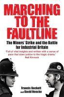Marching to the Fault Line: The Miners' Strike and the Battle for Industrial Britain (Paperback)