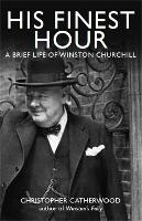 His Finest Hour: A Brief Life of Winston Churchill - Brief Histories (Paperback)