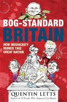 Bog-Standard Britain: How Mediocrity Ruined This Great Nation (Paperback)