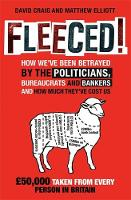 Fleeced!: How we've been betrayed by the politicians, bureaucrats and bankers - and how much they've cost us (Paperback)
