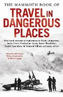 The Mammoth Book of Travel in Dangerous Places - Mammoth Books (Paperback)