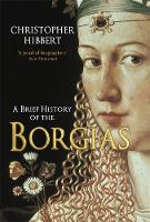 A Brief History of the Borgias: The Bloodiest Family of the Italian Renaissance - A Brief History of (Paperback)