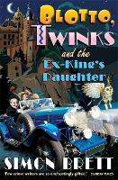 Blotto, Twinks and the Ex-King's Daughter: a hair-raising adventure introducing the fabulous brother and sister sleuthing duo - Blotto Twinks (Paperback)