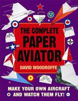 The Complete Paper Aviator - Make a Model (Paperback)