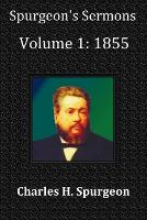 Spurgeon's Sermons Volume 1: 1855 - with Full Scriptural Index (Paperback)
