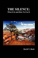 The Silence: What it is and How to Use it (Paperback)